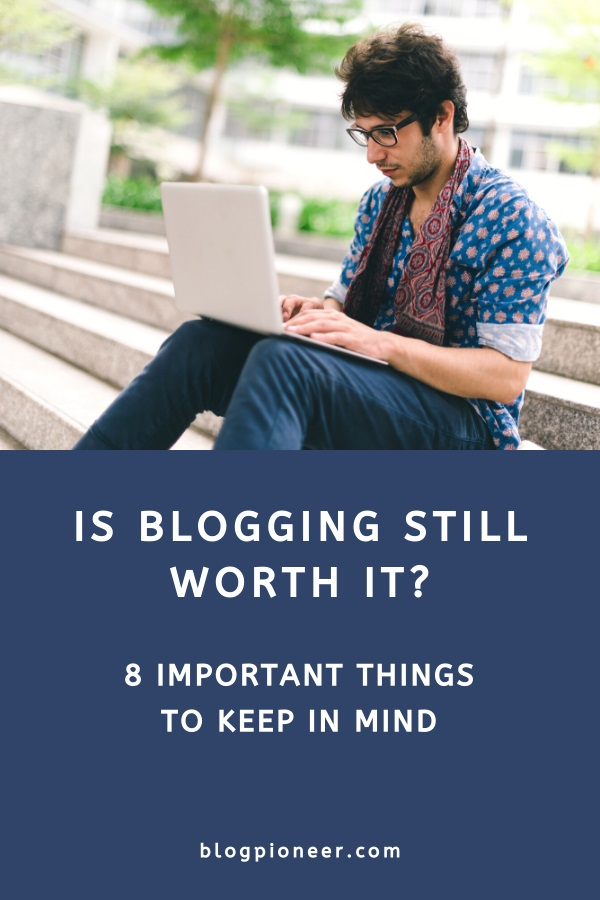 Is blogging worth it? 8 Important things to keep in mind
